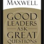 Book Report: Good Leaders Ask Great Questions by John C. Maxwell