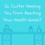 Health Tip: Is Clutter Keeping You From Reaching Your Health Goals?