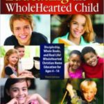 Book Report: Educating the WholeHearted Child By Clay & Sally Clarkson
